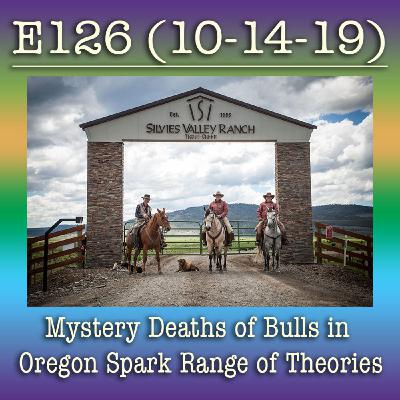 E126 10-14-19 Mystery Deaths of Bulls in Oregon Spark Range of Theories