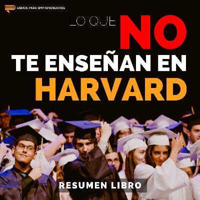 Lo Que No Te Enseñan en Harvard - #137 - Un Resumen de Libros para Emprendedores