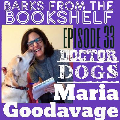 #33 Maria Goodavage - Doctor Dogs: How Our Best Friends Are Becoming Our Best Medicine