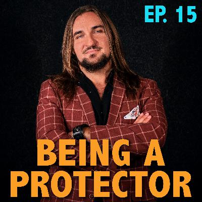 Ep 15: Being a Protector - The Role of a Man as Father & Spiritual Warrior