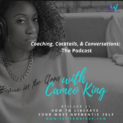 S2E21- How To Liberate Your Authentic Self (with Cameo King)