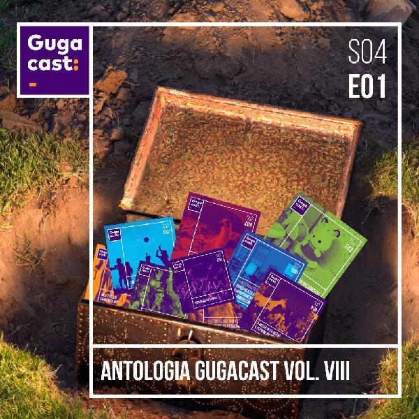 Antologia Gugacast Vol. VIII - Gugacast - S04E01