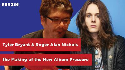 RSR286 - Tyler Bryant & the Shakedown With Roger Alan Nichols - the Making of the New Album Pressure