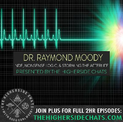 Dr. Raymond Moody | Near Death Experience, Nonsense Logic, & Storming The Afterlife