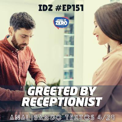 IDZ #151 - Greeted by Receptionist [Analisando Textos - 4/28]