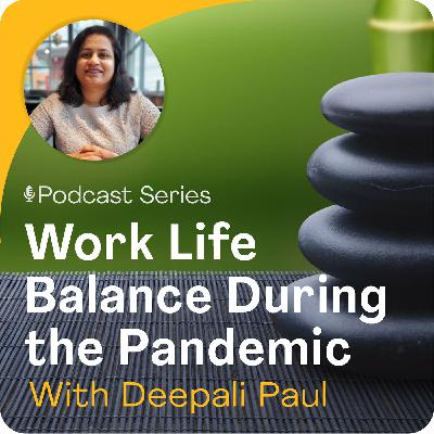 Achieving Success and Balance Even During the Pandemic with Deepali Paul