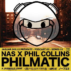 """A JAGSKILLS JOINT – NAS X PHIL COLLINS  """"PHILMATIC"""""""