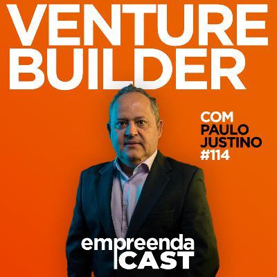 Venture Builder com Paulo Justino   EP#114