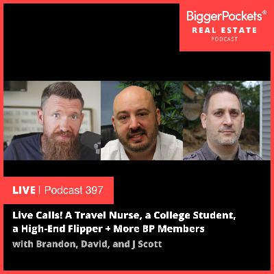 397: Live Calls! A Travel Nurse, a College Student, a High-End Flipper + More BP Members Put Brandon, David, and J Scott on the Hot Seat