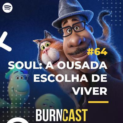 BURNCAST #64: Soul: A ousada escolha de viver