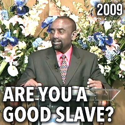 Are You a Good Slave? (Sunday Service, 2/15/09)
