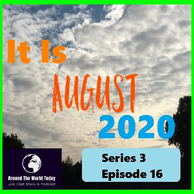 Around the world today Series 3 Episode 16 - Its August 2020