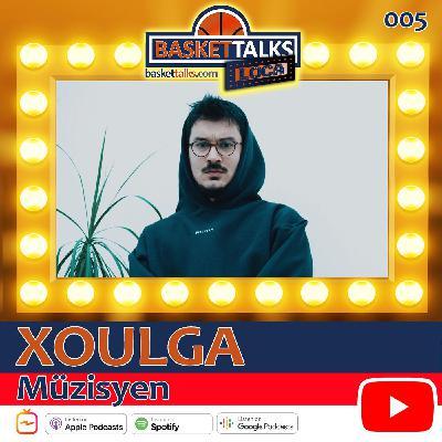 Basket Talks Loca / 005 / XOULGA - Müzisyen