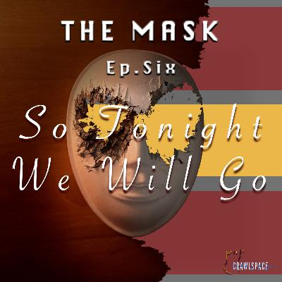 The Mask - Episode Six - So Tonight, We Go (Finale Episode)