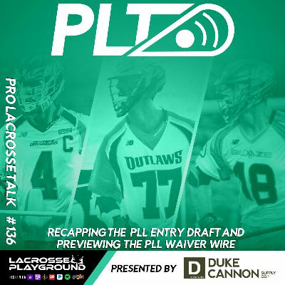Recapping the PLL Entry Draft and Previewing the PLL Waiver Wire (Pro Lacrosse Talk Podcast #136)