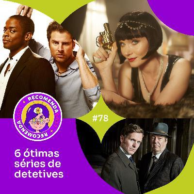 #78 - 6 ótimas séries de detetives