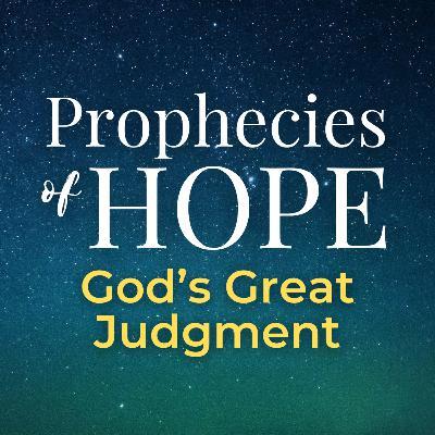 Prophecies of Hope | 08 | God's Great Judgment