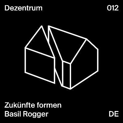 Zukünfte formen - Basil Rogger
