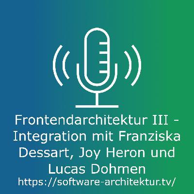 Frontendarchitektur III - Integration mit Franziska Dessart, Joy Heron und Lucas Dohmen