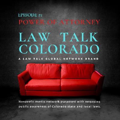 001. Power of Attorney basics: Medical & Financial + Law Talk Colorado founder explains the brand's purpose