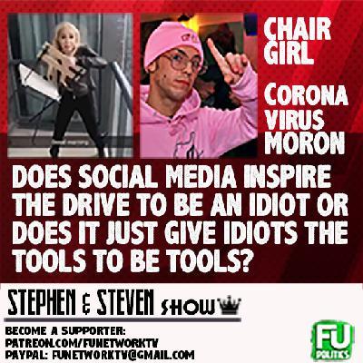 STEPHEN/STEVEN - CHAIR GIRL & CORONA BOY - DOES SOCIAL MEDIA CREATE THESE MORONS?
