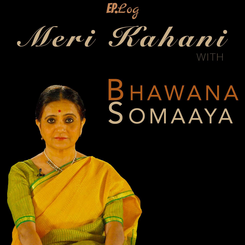 Meri Kahani with Bhawana Somaaya:Ep.Log Media