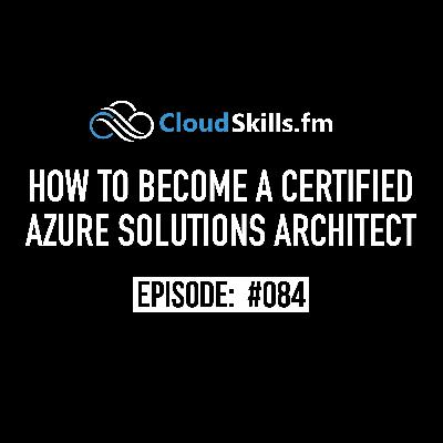 084: How to Become a Certified Azure Solutions Architect
