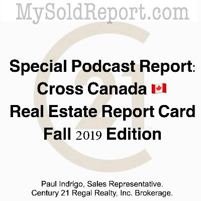 🎙Special Podcast Report: Cross Canada 🇨🇦 Real Estate Report Card-Fall 2019.