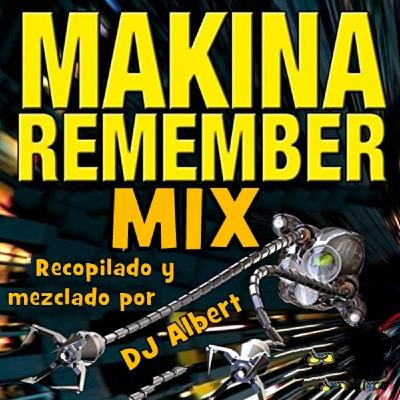 MÁKINA REMEMBER MIX Recopilado y mezclado por DJ Albert