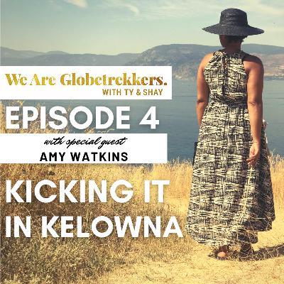 Episode 4: Kicking it in Kelowna
