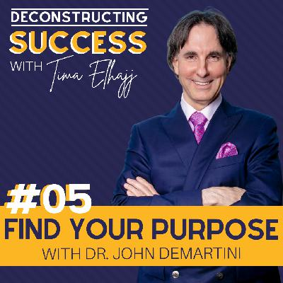 #5: Find Your Purpose with Dr. John Demartini