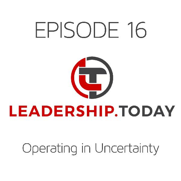Episode 16 - Operating in Uncertainty