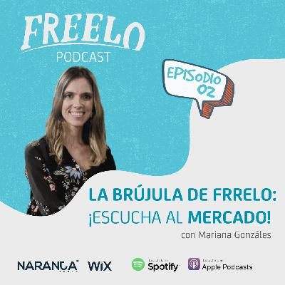 EP 02: La brújula del Freelo: ¡Escucha al mercado!, con Mariana González