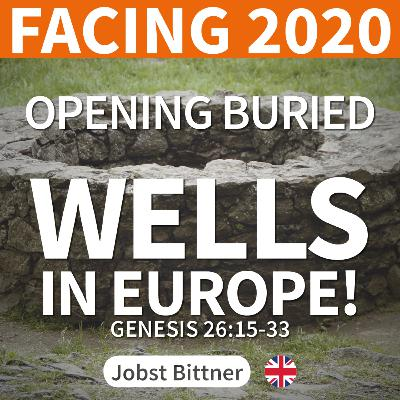 MESSAGE - FACING 2020 - 2/4 | Opening Buried Wells in Europe! [Genesis 26:15-33]