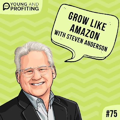 #75: Grow Your Business Like Amazon with Steven Anderson