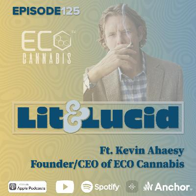 E.125 - Creating Opportunities in Cannabis for the Formerly Incarcerated Ft. Kevin Ahaesy Founder & CEO of ECO Cannabis