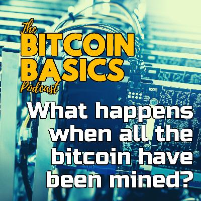 What happens when all the bitcoin have been mined? | Bitcoin Basics (99)
