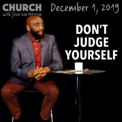 Don't Judge Yourself as You Grow (Church 12/1/19)