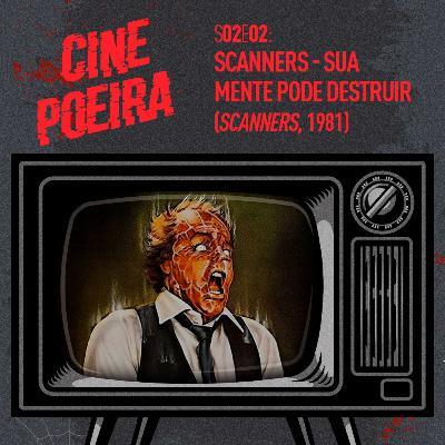 Cine Poeira S02E02 - SCANNERS - SUA MENTE PODE DESTRUIR (1981)