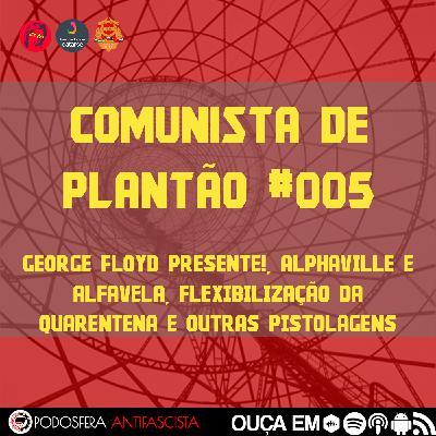 Comunista de Plantão #005: George Floyd presente!, Alphaville e Alfavela, Flexibilização da Quarentena e outras pistolagens