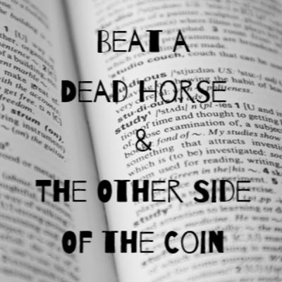 Episode 30: Beat a Dead Horse / The Other Side of the Coin