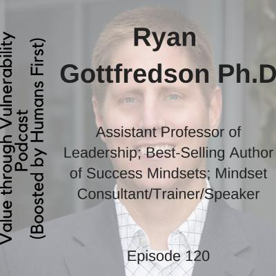 Episode 120 - Ryan Gottfredson, author of Success Mindsets and Assistant Professor of Leadership at California State University