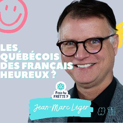 #11 Les Québécois des Français heureux ? - Jean-Marc Léger