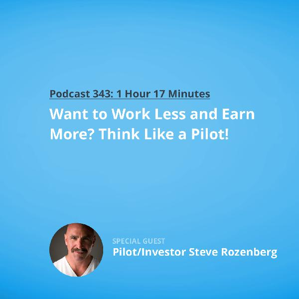 343: Using Checklists and Systems to Get More Done in Less Time with Pilot/Investor Steve Rozenberg