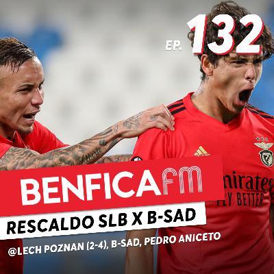 #132 - Benfica FM   Benfica x B-Sad e Lech Poznan (2-0, 2-4)