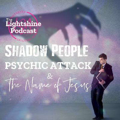 18: Shadow People, Psychic Attack & The Name of Jesus