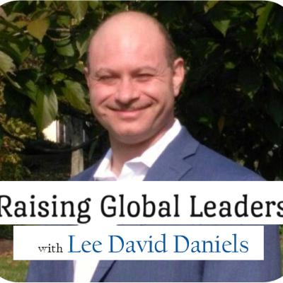 Raising Global Leaders with Lee David Daniels