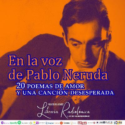 #227: 20 poemas de amor y una canción desesperada en la voz de Pablo Neruda