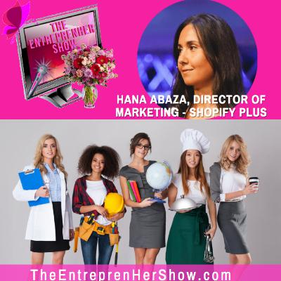 The EntreprenHer Show with Hana Abaza, Director of Marketing for Shopify Plus