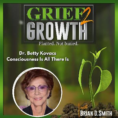 Dr. Betty Kovacs- Consciousness Is All There Is